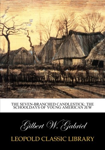 The seven-branched candlestick; the schooldays of young American Jew por Gilbert W. Gabriel