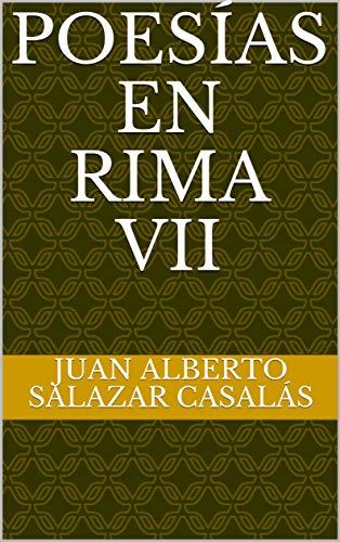 Poesías en Rima VII por Juan Alberto Salazar Casalás