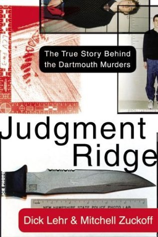 Judgment Ridge: The True Story Behind the Dartmouth Murders by Dick Lehr (2003-09-16)
