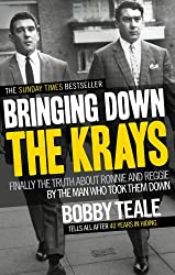Bringing Down The Krays: Finally the truth about Ronnie and Reggie by the man who took them down