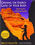Opening the Energy Gates of Your Body: Chi Gung for Lifelong Health (Tao of Energy Enhancement)