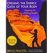 Opening the Energy Gates of Your Body: Qigong for Lifelong Health: Chi Gung for Lifelong Health (Tao of Energy Enhancement)