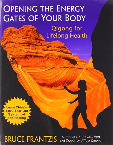 Opening Energy Gates Body: Chi Gung for Lifelong Health (Tao of Energy Enhancement)