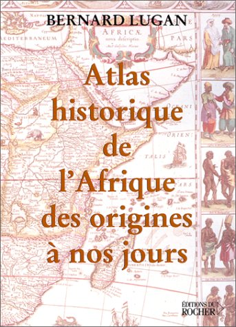 Atlas historique de l'Afrique des origines à nos jours par Bernard Lugan