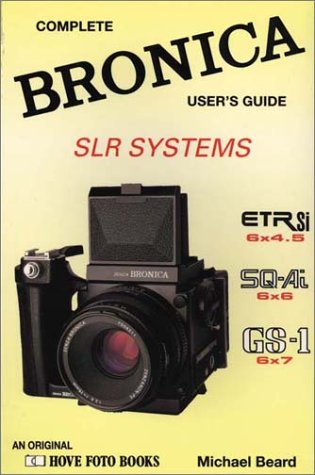 The Bronica Slr Systems: Complete Bronica User's Guide: Bronica SLR System, ETRSI, SQ-Ai and GS-1 (Hove User's Guide)