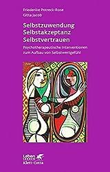 Selbstzuwendung, Selbstakzeptanz, Selbstvertrauen: Psychotherapeutische Interventionen zum Aufbau von Selbstwertgefühl (Leben lernen)