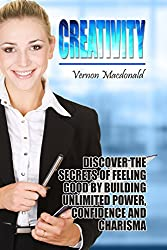 Creativity: Discover the secrets to unlocking your imagination and ingenuity today! (how to be creative, creative process, creative thinking, business ... business creative Book 1) (English Edition)