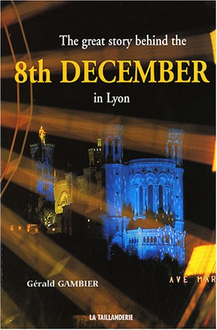 The Great Story behind the 8th December in Lyon : Edition en langue anglaise par Gérald Gambier