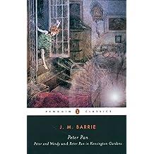 Peter Pan: Peter and Wendy and Peter Pan in Kensington Gardens.