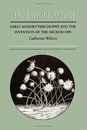 The Invisible World: Early Modern Philosophy and the Invention of the Microscope (Studies in Intellectual History and the History of Philosophy) por Catherine Wilson