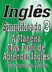 Inglês Simplificado 3 (A Maneira Mais Fácil de Aprender Inglês) (Portuguese Edition)