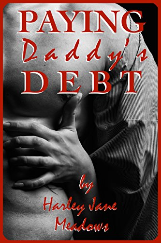 Paying Daddy's Debt - An Older Man Younger Woman Taboo Tale of Submission