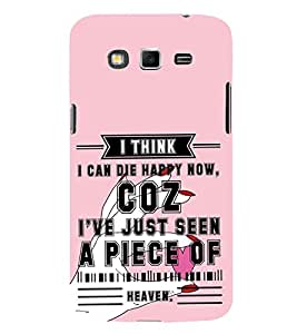 Fiobs Designer Back Case Cover for Samsung Galaxy Grand I9082 :: Samsung Galaxy Grand Z I9082Z :: Samsung Galaxy Grand Duos I9080 I9082 (I Think I Can Die Happy Now Coz I Have Just Seen A Piece of Heaven)