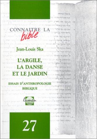 L'Argile, la danse et le jardin : Essais d'anthropologie biblique par Jean-Louis Ska
