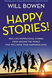 Happy Stories!: Real-Life Inspirational Stories from Around the World That Will Raise Your Happiness Level by Will Bowen (2014-01-21)