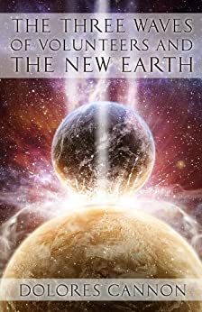 The Three Waves of Volunteers and the New Earth (English Edition) von [Cannon, Dolores]