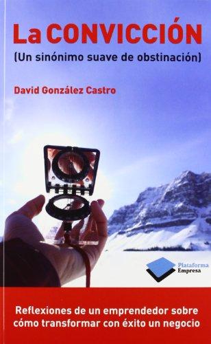 La convicción: (Un sinónimo suave de obstinación (Empresa) por David González Castro