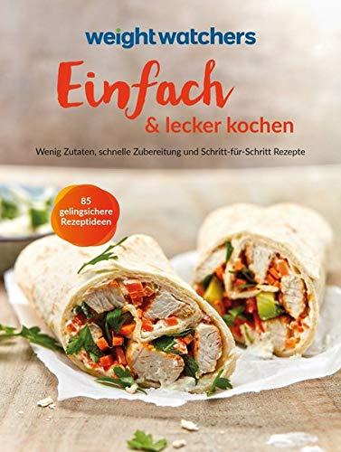 Weight Watchers - Einfach & lecker kochen: Wenig Zutaten, schnelle Zubereitung und Schritt-für-Schritt Rezepte