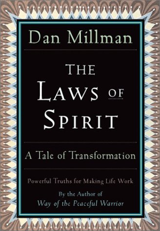 The Laws of Spirit: A Tale of Transformation: Simple, Powerful Truths for Making Life Work por Dan Millman