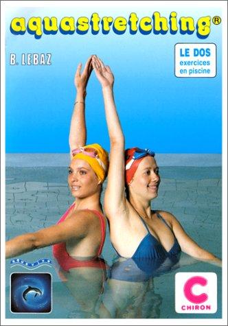 Aquastretching : Méthode de réeducation du dos en piscine par Bernard Lebaz