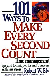 101 Ways to Make Every Second Count: Time Management Tips and Techniques for More Success with Less Stress by Robert W. Bly (1999-06-01)