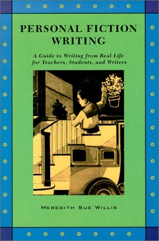 Personal Fiction Writing: A Guide to Writing from Real Life for Teachers, Students & Writers by Meredith Sue Willis (2000-04-01)