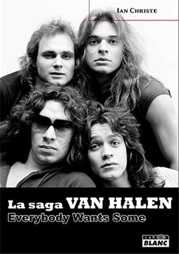 La saga Van Halen : Everybody wants some par Ian Christe