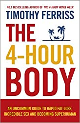 4-Hour Body An Uncommon Guide to Rapid Fat-Loss, Incredible Sex and Becoming Superhuman by Timothy Ferriss (2011-11-05)