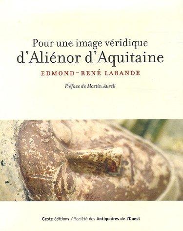 Pour une image véridique d'Aliénor d'Aquitaine par Edmond-René Labande, Martin Aurell