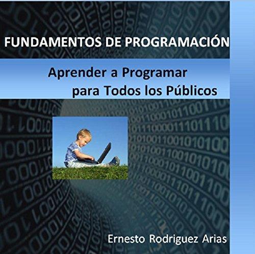 Fundamentos de Programacion: Para Todos los Públicos por Ernesto Rodriguez Arias