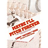 Maybe Ill Pitch Forever: A Great Baseball Player Tells the Hilarious Story Behind the Legend by Leroy (Satchel) Paige (2010-12-20)