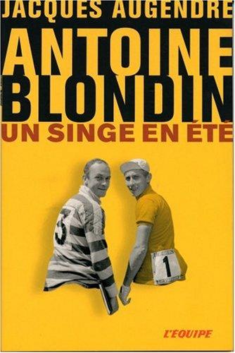 Antoine Blondin : Un singe en été par Jacques Augendre