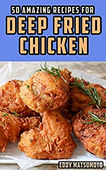 50 Amazing Recipes for Deep Fried Chicken