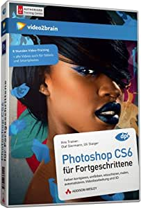 Photoshop CS6 für Fortgeschrittene - Videotraining - Farben korrigieren, umfärben, retuschieren, malen, automatisieren, Videobearbeitung und 3D (PC+MAC+Linux+iPad)