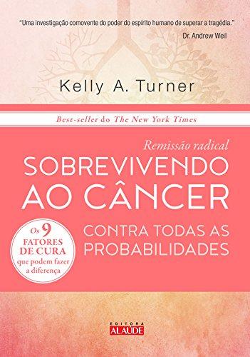 Remisso Radical. Sobrevivendo ao Cncer Contra Todas as Probabilidades (Em Portuguese do Brasil)