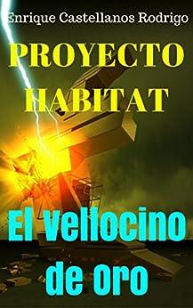 Proyecto Habitat El Vellocino de Oro: Parte II (Spanish Edition) by [Castellanos Rodrigo, Enrique]