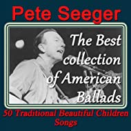 Pete Seeger: The Best Collection of American Ballads (50 Traditional Beautiful Children Songs)