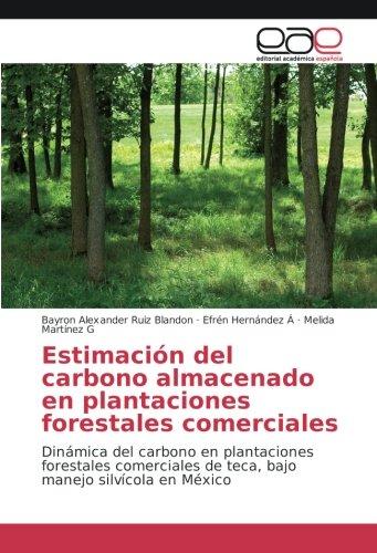 Estimación del carbono almacenado en plantaciones forestales comerciales: Dinámica del carbono en plantaciones forestales comerciales de teca, bajo manejo silvícola en México