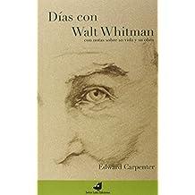 Días Con Walt Whitman. Con Notas Sobre Su Vida Y Su Obra (Principal)