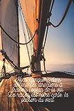Nous naviguons dans différentes directions à travers l'océan de la vie. La raison est notre carte, la passion du vent.: Carnet de navigation pour voiliers et location de voiliers...