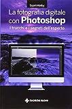 La fotografia digitale con Photoshop. I trucchi e i segreti dell'esperto