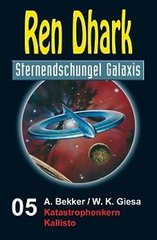 Ren Dhark Sternendschungel Galaxis Band 5: Katastrophenkern Kallisto