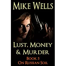 Lust, Money & Murder, Book 5 - On Russian Soil: The Undercover Hunt for an International Criminal