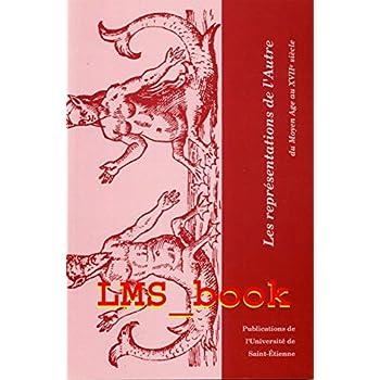 Les représentations de l'autre du Moyen Age au XVIIe siècle : Mélanges en l'honneur de Kazimierz Kupisz