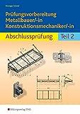 Prüfungsvorbereitung Metallbauer/-in Konstruktionsmechaniker/-in: Abschlussprüfung Teil 2 - Klaus Drotziger, Klaus Schmid