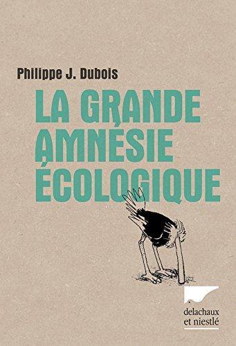 La grande amnésie écologique par Philippe jacques Dubois