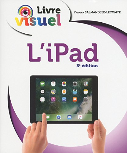 Le livre visuel de l'iPad, 3e édition par Yasmina SALMANDJEE LECOMTE