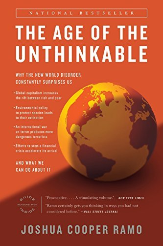 The Age of the Unthinkable: Why the New World Disorder Constantly Surprises Us And What We Can Do About It by Joshua Cooper Ramo (2010-06-02)