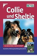 Collie und Sheltie: Geschichte. Haltung. Ausbildung. Gesundheit. Gebundene Ausgabe