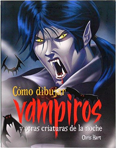 Cómo dibujar vampiros y otras criaturas de la noche por Chris Hart